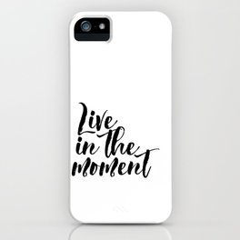 """Black & White """"Live in the Moment."""" Motivational Poster, Wall Art, Inspirational iPhone Case"""