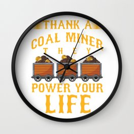 Coal Mining Mineral Miners Rocks Thank A Coal Miner They Power Your Life Gift Wall Clock