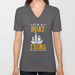 It's A Boat Thing Shirt You Wouldn't Understand Unisex V-Neck