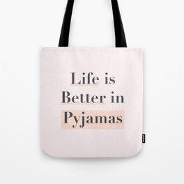 Life is Better in Pyjamas Tote Bag