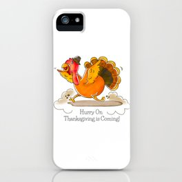 Hurry On Thanksgiving Is Coming! iPhone Case