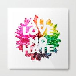 All Love. No Hate. Metal Print