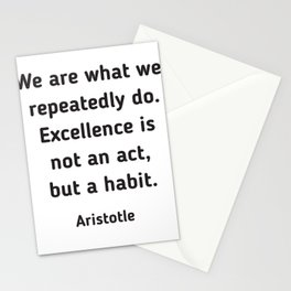Excellence is a habit - Aristotle Quote Stationery Cards