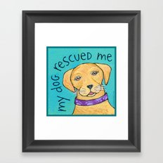 My Dog Rescued Me Framed Art Print