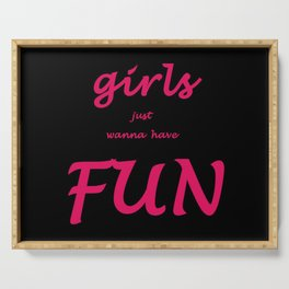 Girls just wanna have fun Serving Tray