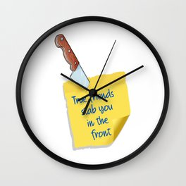 True friends stab you in the front. - Pop Culture Wall Clock
