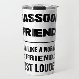 Bassoon Friend Like A Normal Friend Just Louder Travel Mug