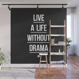 Live A Life Without Drama Wall Mural