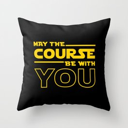 May The Course Be With You Throw Pillow