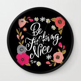Pretty Swe*ry: Be Fucking Nice Wall Clock