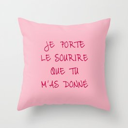 I wear the smile you gave me Throw Pillow