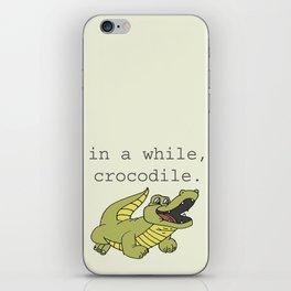 In a while, Crocodile. iPhone Skin