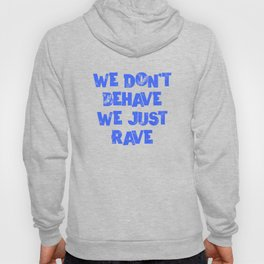 We Don't Behave We Just Rave Techno Raver Festival Hoody