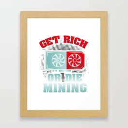 Get Rich Or Die Mining | Crypto Mining Framed Art Print