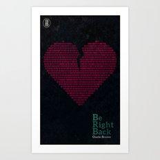 Be Right Back Art Print