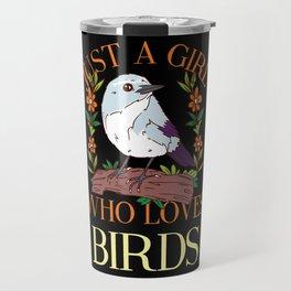 BIRDKEEPER: Just A Girl Who Loves Birds Bird Lover Watching Mom Keeper Travel Mug