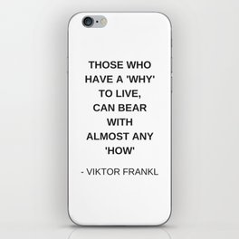 Stoic Wisdom Quotes - Those who have a why to live can bear with almost any how - Viktor Frankl iPhone Skin