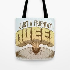 Just a Friendly Queef Tote Bag