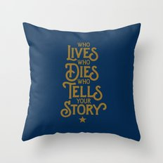 Who LIVES, who DIES, who TELLS your STORY - Hamilton Throw Pillow