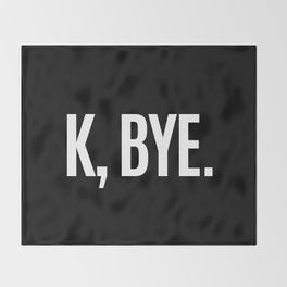 K, BYE OK BYE K BYE KBYE (Black & White) Throw Blanket