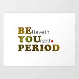 Believe in Youself/Be You. Period Art Print