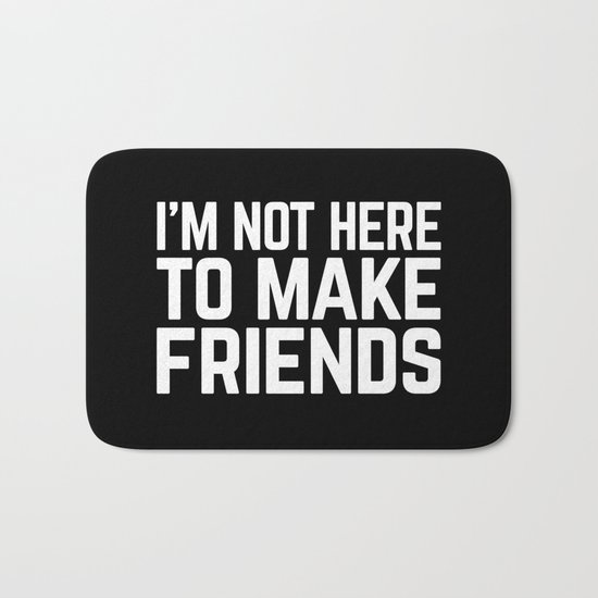 Make Friends Funny Quote Bath Mat