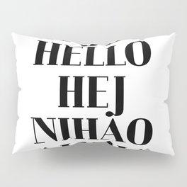 HOLA BONJOUR HELLO HEJ NIHAO ALOHA CIAO text design Pillow Sham