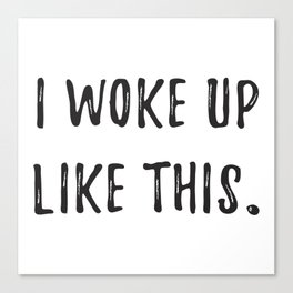 Woke Up Like This Canvas Print
