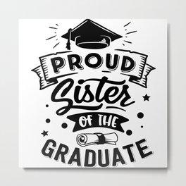Proud Sister Of The Graduate Metal Print