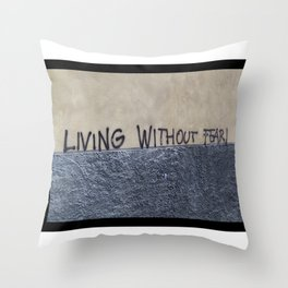 living without fear Throw Pillow
