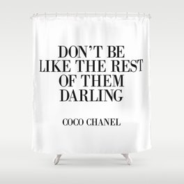 Don't be like the rest of them DARLING Shower Curtain