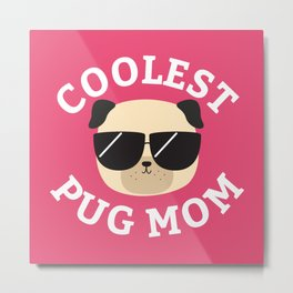 Coolest Pug Mom Metal Print