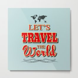 Let's travel the world Metal Print