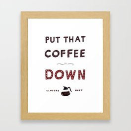 Put That Coffee Down - Closers Only Framed Art Print