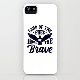 Land Of The Free Home Of The Brave 4th Of July - Independence Day iPhone Case