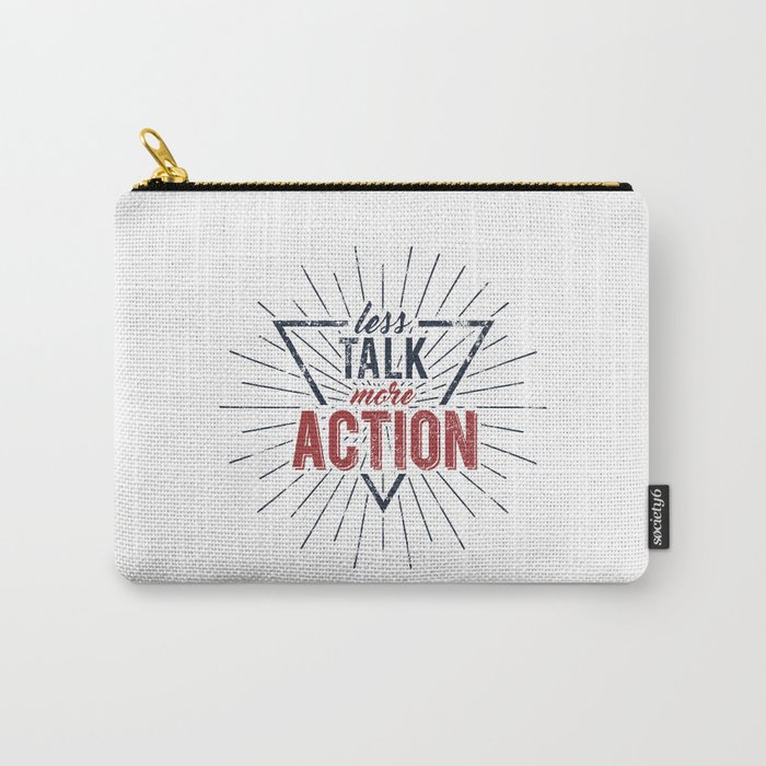 Inspirational typography  - Less Talk More Action Carry-All Pouch