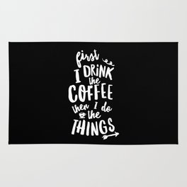 First I Drink the Coffee then I Do the Things black-white coffee shop poster design home wall decor Rug