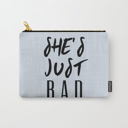 SHE'S JUST BAD Carry-All Pouch