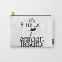 It's Super Cool to Run for School Board Carry-All Pouch