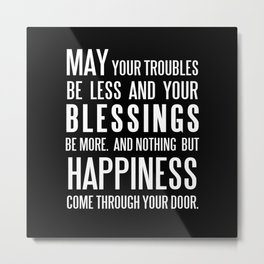 Irish Blessing..May your troubles be less Metal Print