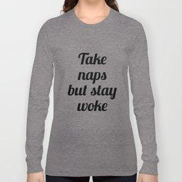 Take Naps But Stay Woke Long Sleeve T-shirt