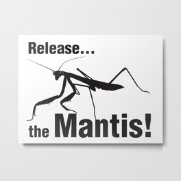 Release... the Mantis! Metal Print