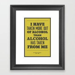 'I have taken more out of alcohol than alcohol has taken from me' Framed Art Print