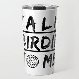 Talk Birdie To Me - Funny Golf Golfer Golfing Gift Travel Mug