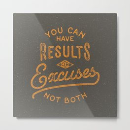 You Can Have Results Or Excuses Not Both Metal Print