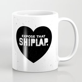 Expose That Shiplap Coffee Mug