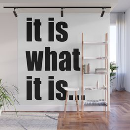 it is what it is (on white) Wall Mural