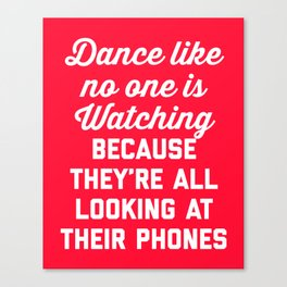 Dance Like No One Watching Funny Quote Canvas Print