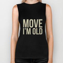 Move I'm Old Funny Senior Citizen Birthday Gag Gift Tshirts Biker Tank