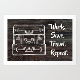 Work Save Travel Repeat Art Print